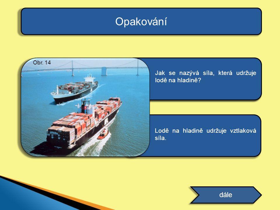 ODPOVĚĎ Lodě na hladině udržuje vztlaková síla. Opakování dále