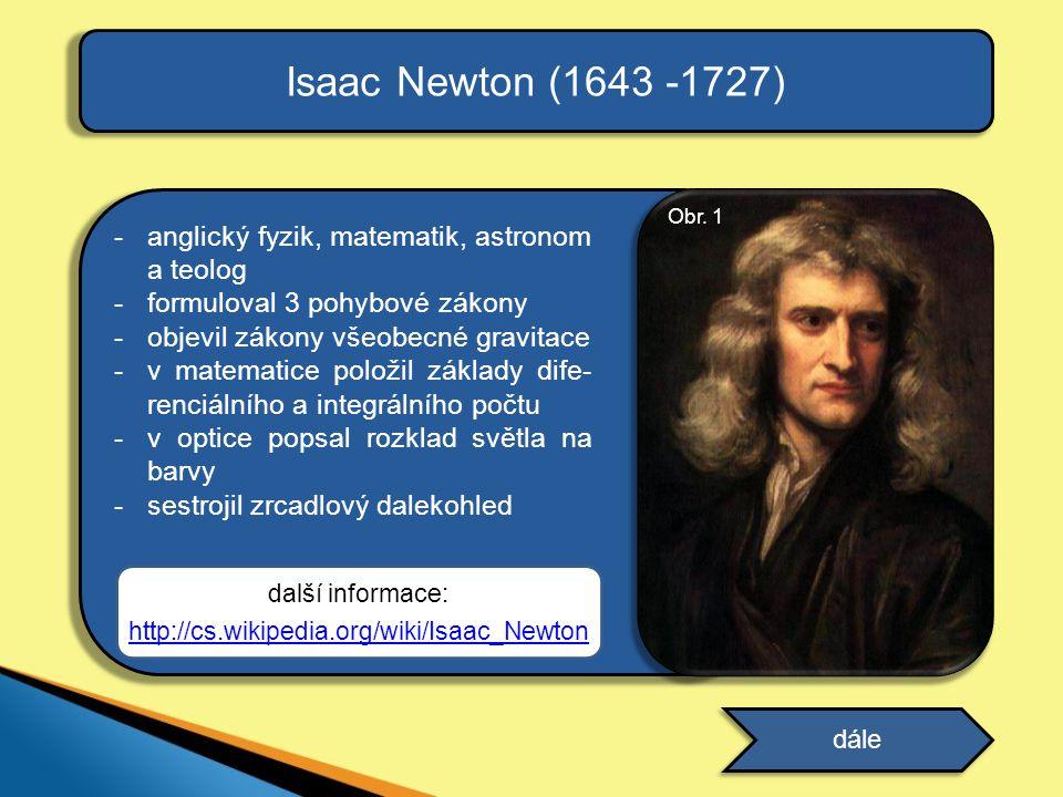 -anglický fyzik, matematik, astronom a teolog -formuloval 3 pohybové zákony -objevil zákony všeobecné gravitace -v matematice položil základy dife- re