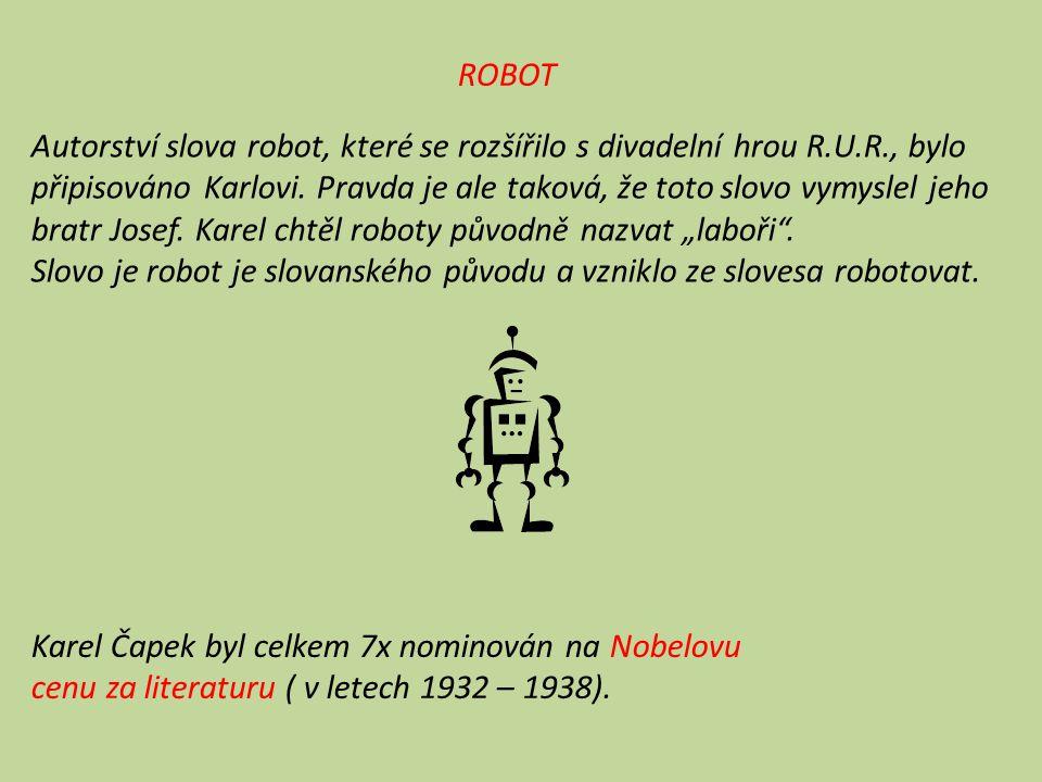 ROBOT Autorství slova robot, které se rozšířilo s divadelní hrou R.U.R., bylo připisováno Karlovi. Pravda je ale taková, že toto slovo vymyslel jeho b