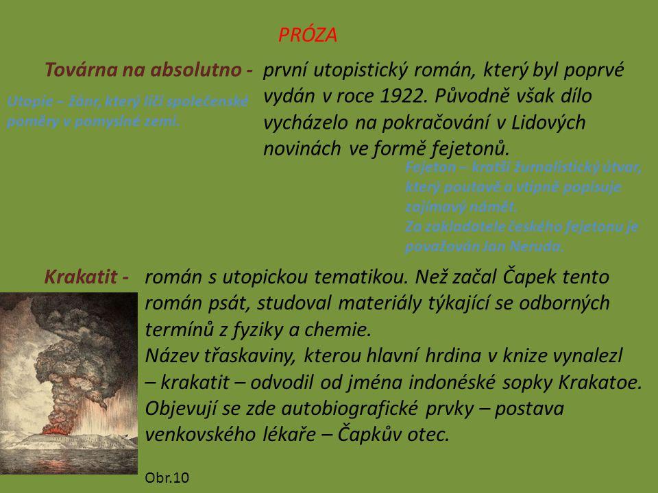 PRÓZA Továrna na absolutno -první utopistický román, který byl poprvé vydán v roce 1922. Původně však dílo vycházelo na pokračování v Lidových novinác
