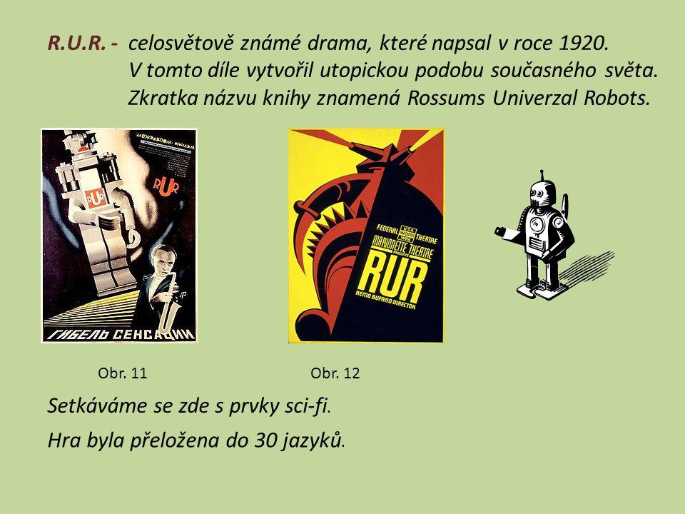 R.U.R. -celosvětově známé drama, které napsal v roce 1920. V tomto díle vytvořil utopickou podobu současného světa. Zkratka názvu knihy znamená Rossum