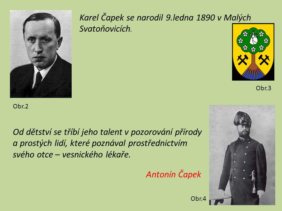 Obr.2 Karel Čapek se narodil 9.ledna 1890 v Malých Svatoňovicích. Obr.3 Od dětství se tříbí jeho talent v pozorování přírody a prostých lidí, které po