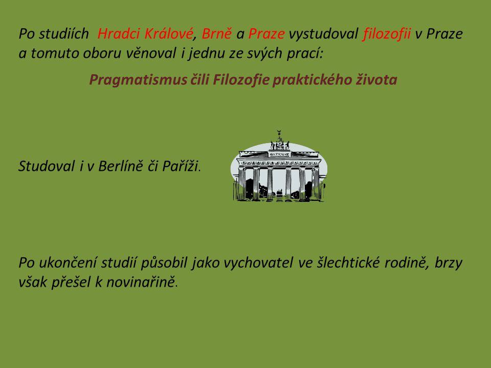 Po studiích Hradci Králové, Brně a Praze vystudoval filozofii v Praze a tomuto oboru věnoval i jednu ze svých prací: Pragmatismus čili Filozofie praktického života Studoval i v Berlíně či Paříži.