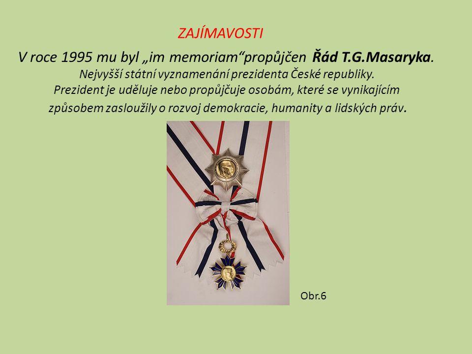 """ZAJÍMAVOSTI V roce 1995 mu byl """"im memoriam""""propůjčen Řád T.G.Masaryka. Nejvyšší státní vyznamenání prezidenta České republiky. Prezident je uděluje n"""