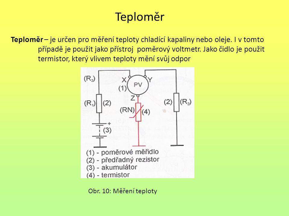 Teploměr Teploměr – je určen pro měření teploty chladící kapaliny nebo oleje. I v tomto případě je použit jako přístroj poměrový voltmetr. Jako čidlo