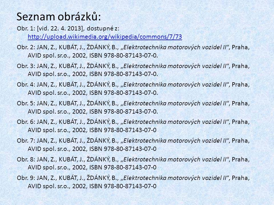 Seznam obrázků: Obr. 1: [vid. 22. 4. 2013], dostupné z: http://upload.wikimedia.org/wikipedia/commons/7/73 http://upload.wikimedia.org/wikipedia/commo