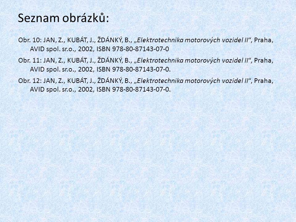 """Seznam obrázků: Obr. 10: JAN, Z., KUBÁT, J., ŽDÁNKÝ, B., """"Elektrotechnika motorových vozidel II"""", Praha, AVID spol. sr.o., 2002, ISBN 978-80-87143-07-"""