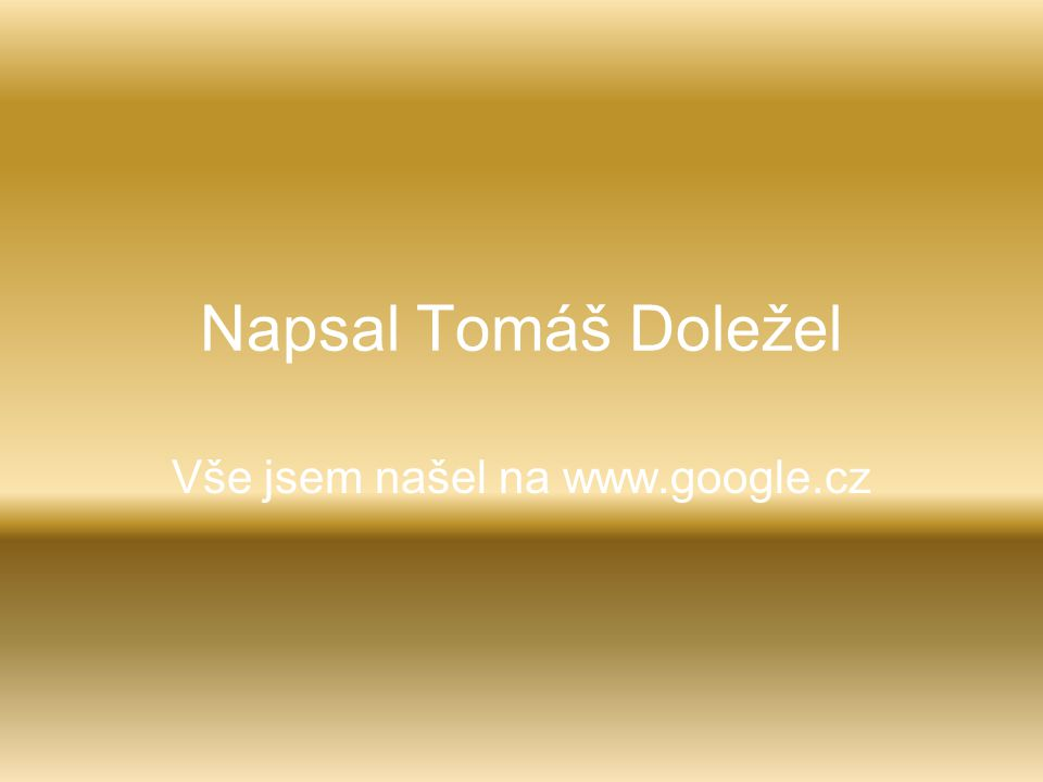 Napsal Tomáš Doležel Vše jsem našel na www.google.cz