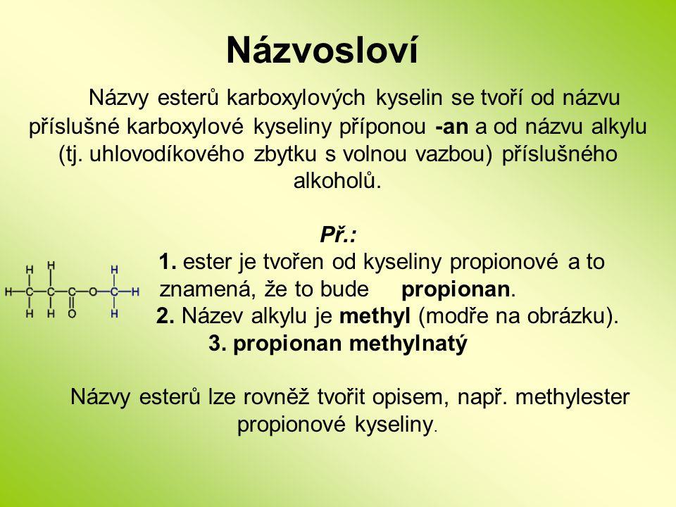 Názvosloví Názvy esterů karboxylových kyselin se tvoří od názvu příslušné karboxylové kyseliny příponou -an a od názvu alkylu (tj. uhlovodíkového zbyt
