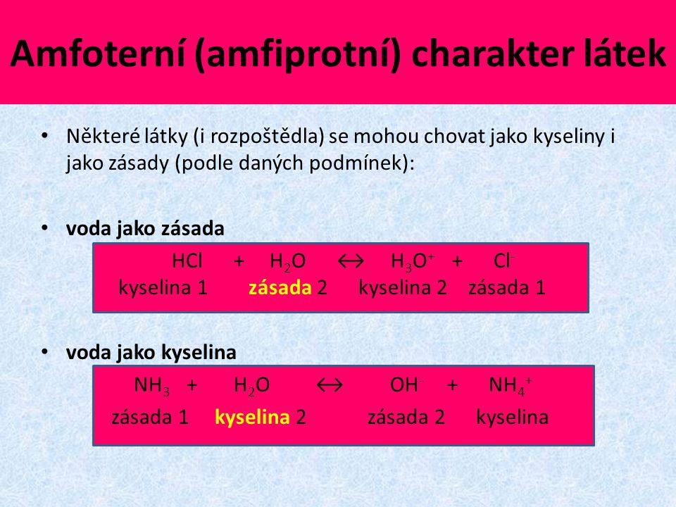 Amfoterní (amfiprotní) charakter látek Některé látky (i rozpoštědla) se mohou chovat jako kyseliny i jako zásady (podle daných podmínek): voda jako zá