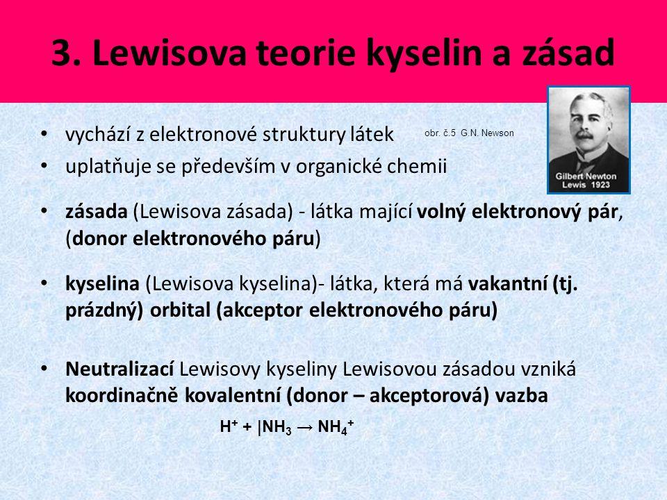 3. Lewisova teorie kyselin a zásad vychází z elektronové struktury látek uplatňuje se především v organické chemii zásada (Lewisova zásada) - látka ma