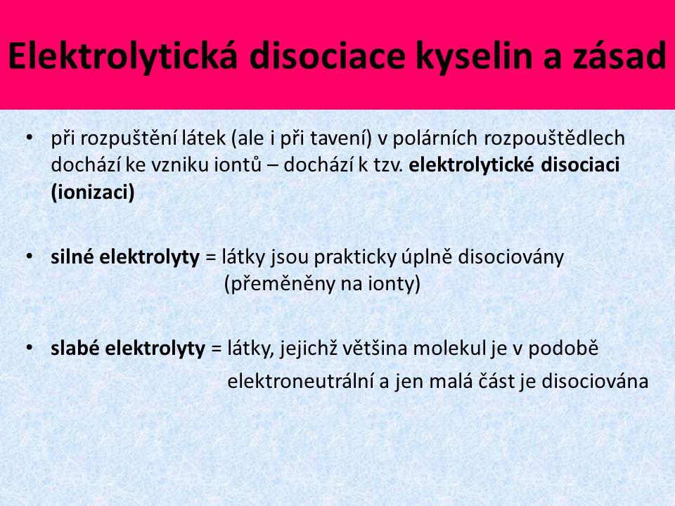 Elektrolytická disociace kyselin a zásad při rozpuštění látek (ale i při tavení) v polárních rozpouštědlech dochází ke vzniku iontů – dochází k tzv. e