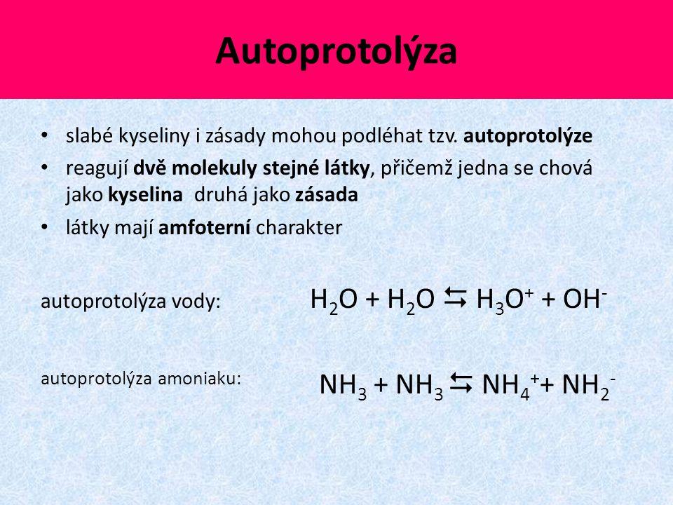 Autoprotolýza slabé kyseliny i zásady mohou podléhat tzv. autoprotolýze reagují dvě molekuly stejné látky, přičemž jedna se chová jako kyselina druhá