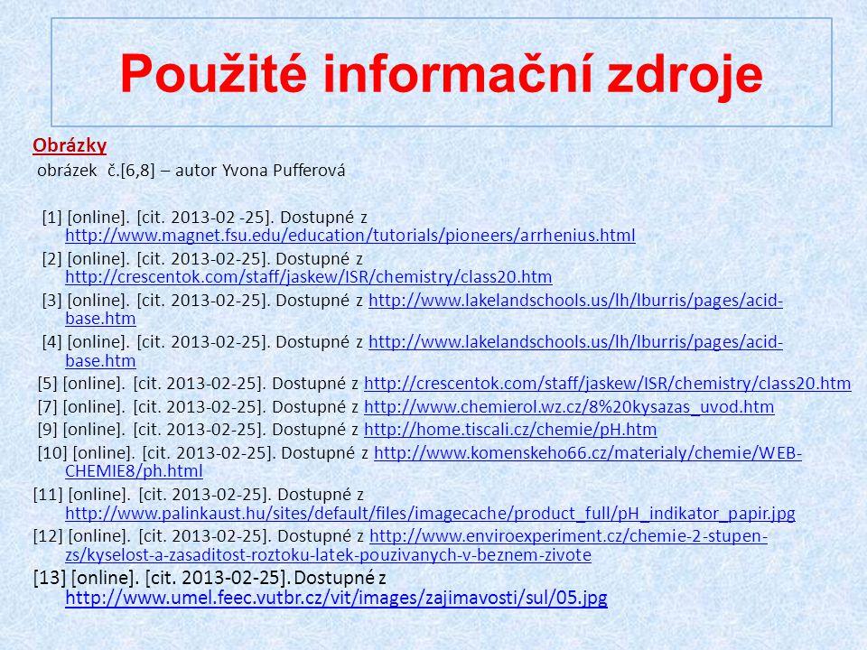 Použité informační zdroje Obrázky obrázek č.[6,8] – autor Yvona Pufferová [1] [online]. [cit. 2013-02 -25]. Dostupné z http://www.magnet.fsu.edu/educa