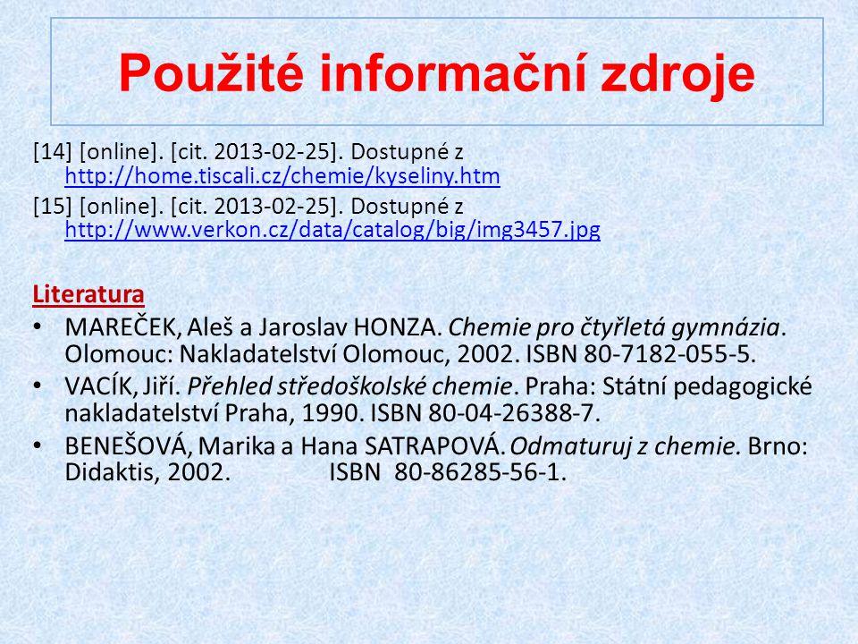 [14] [online]. [cit. 2013-02-25]. Dostupné z http://home.tiscali.cz/chemie/kyseliny.htm http://home.tiscali.cz/chemie/kyseliny.htm [15] [online]. [cit