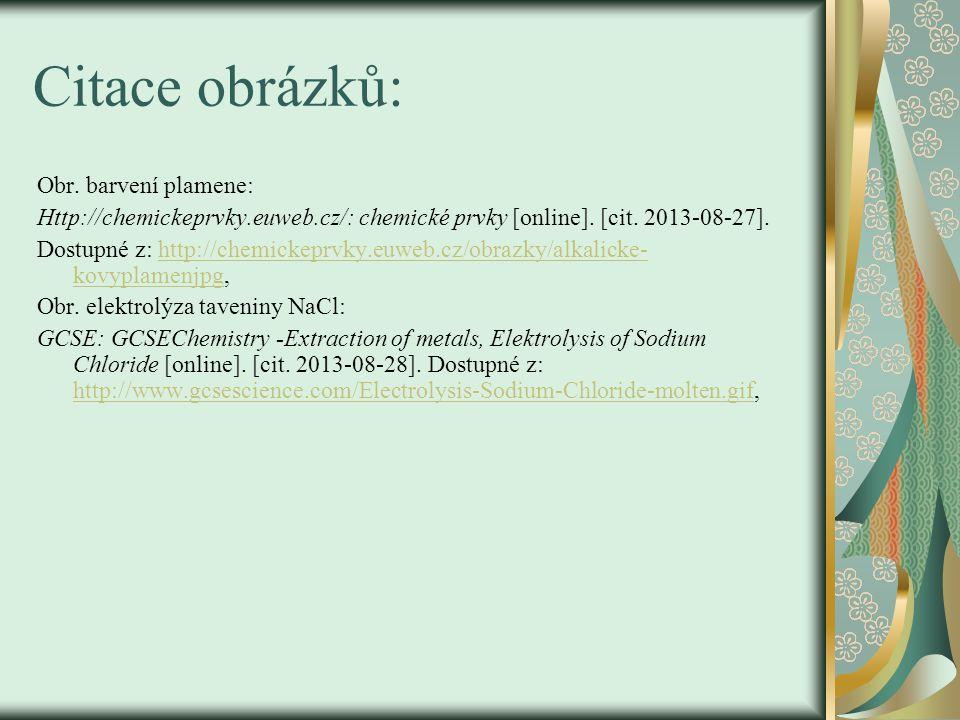 Citace obrázků: Obr. barvení plamene: Http://chemickeprvky.euweb.cz/: chemické prvky [online].