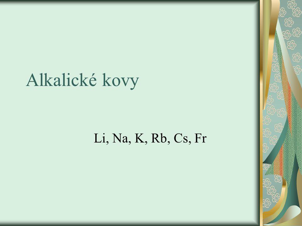 Alkalické kovy Li, Na, K, Rb, Cs, Fr