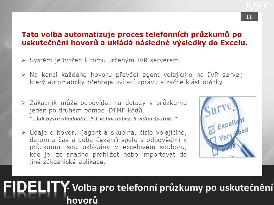 11 - Volba pro telefonní průzkumy po uskutečnění hovorů  Systém je tvořen k tomu určeným IVR serverem.  Na konci každého hovoru převádí agent volají