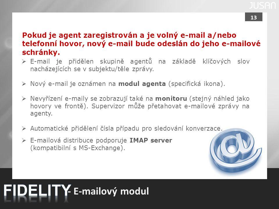 13 - E-mailový modul Pokud je agent zaregistrován a je volný e-mail a/nebo telefonní hovor, nový e-mail bude odeslán do jeho e-mailové schránky.  E-m