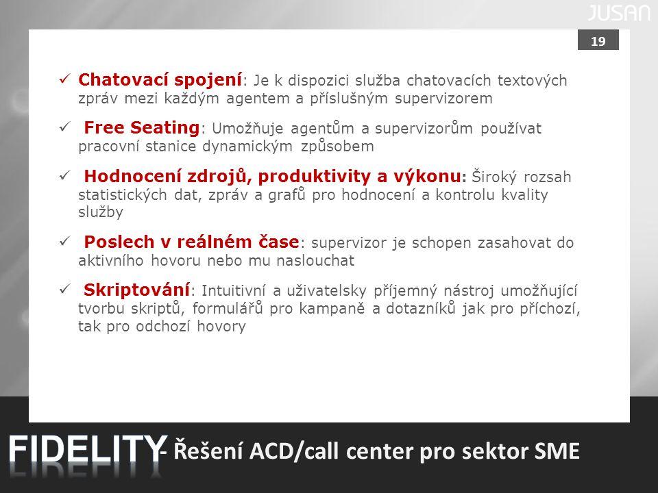 19 - Řešení ACD/call center pro sektor SME Chatovací spojení : Je k dispozici služba chatovacích textových zpráv mezi každým agentem a příslušným supe