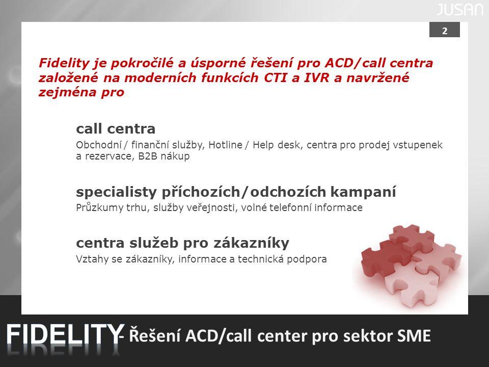 2 Fidelity je pokročilé a úsporné řešení pro ACD/call centra založené na moderních funkcích CTI a IVR a navržené zejména pro call centra Obchodní / fi