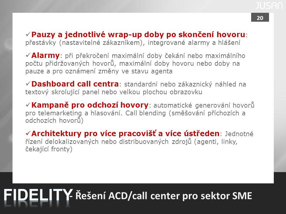 20 - Řešení ACD/call center pro sektor SME Pauzy a jednotlivé wrap-up doby po skončení hovoru : přestávky (nastavitelné zákazníkem), integrované alarm