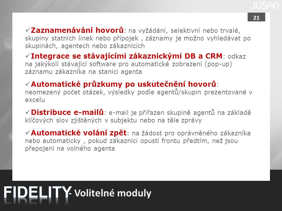 21 - Volitelné moduly Zaznamenávání hovorů : na vyžádání, selektivní nebo trvalé, skupiny statních linek nebo přípojek, záznamy je možno vyhledávat po