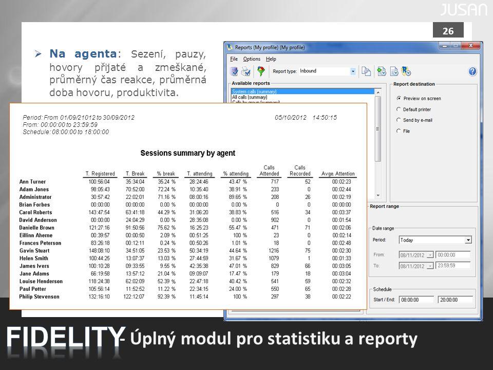 26 - Úplný modul pro statistiku a reporty  Na agenta: Sezení, pauzy, hovory přijaté a zmeškané, průměrný čas reakce, průměrná doba hovoru, produktivi