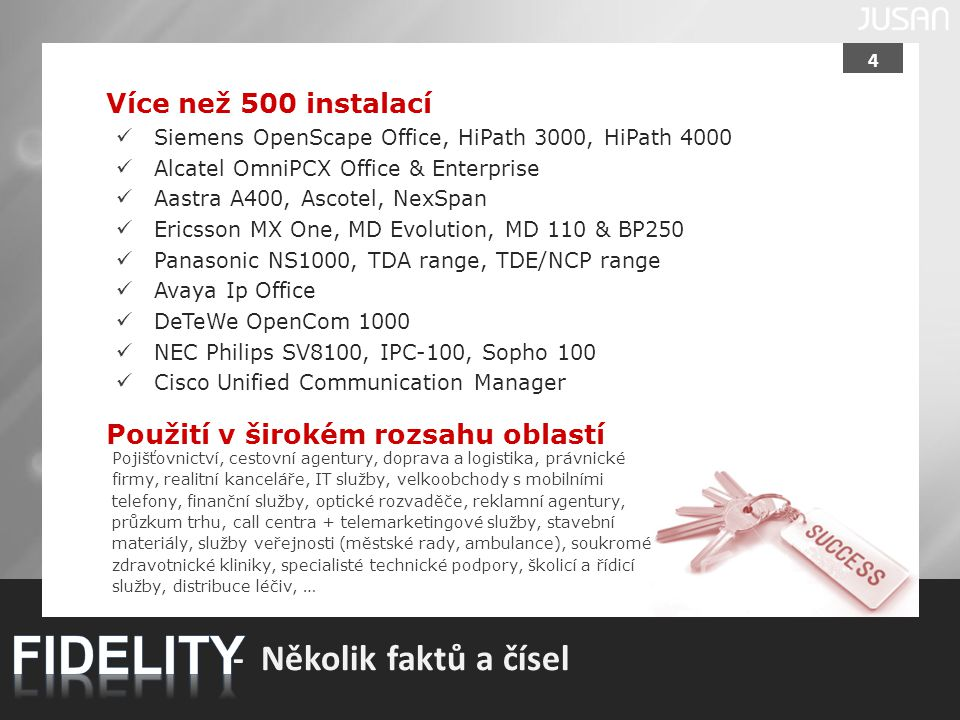 4 Více než 500 instalací Siemens OpenScape Office, HiPath 3000, HiPath 4000 Alcatel OmniPCX Office & Enterprise Aastra A400, Ascotel, NexSpan Ericsson