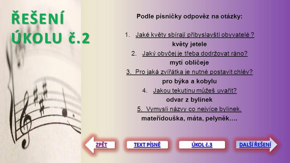 ŘEŠENÍ ÚKOLU č.2 Podle písničky odpověz na otázky: 1.Jaké květy sbírají přibyslavští obyvatelé .