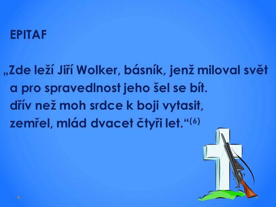 """EPITAF """"Zde leží Jiří Wolker, básník, jenž miloval svět a pro spravedlnost jeho šel se bít. dřív než moh srdce k boji vytasit, zemřel, mlád dvacet čty"""