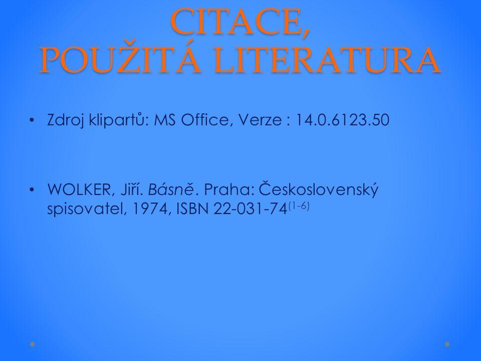 Zdroj klipartů: MS Office, Verze : 14.0.6123.50 WOLKER, Jiří. Básně. Praha: Československý spisovatel, 1974, ISBN 22-031-74 (1-6) CITACE, POUŽITÁ LITE