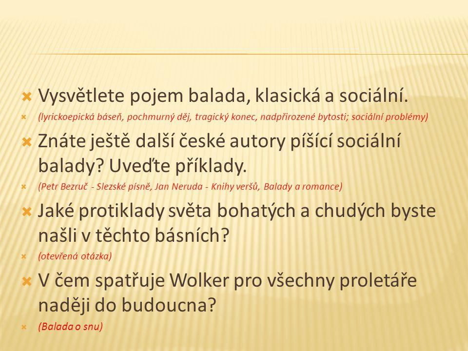  Vysvětlete pojem balada, klasická a sociální.  (lyrickoepická báseň, pochmurný děj, tragický konec, nadpřirozené bytosti; sociální problémy)  Znát