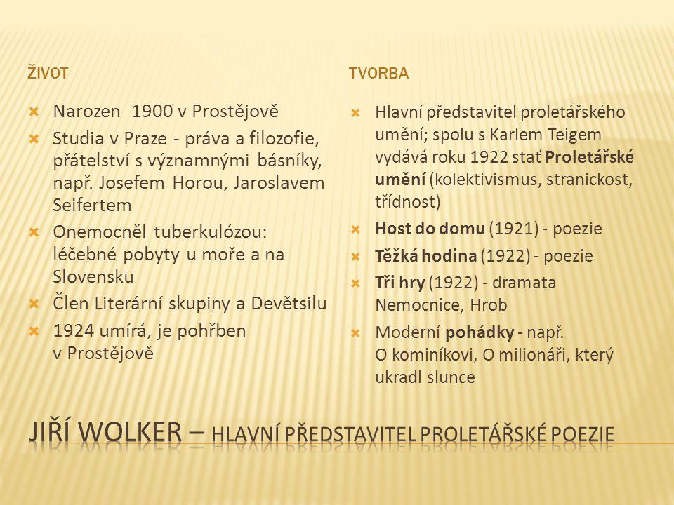 ŽIVOTTVORBA  Narozen 1900 v Prostějově  Studia v Praze - práva a filozofie, přátelství s významnými básníky, např. Josefem Horou, Jaroslavem Seifert