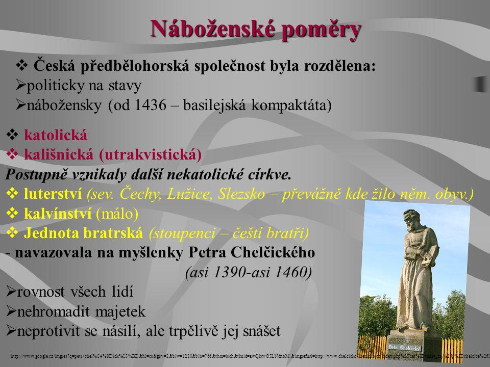 Náboženské poměry  Česká předbělohorská společnost byla rozdělena:  politicky na stavy  nábožensky (od 1436 – basilejská kompaktáta)  katolická 