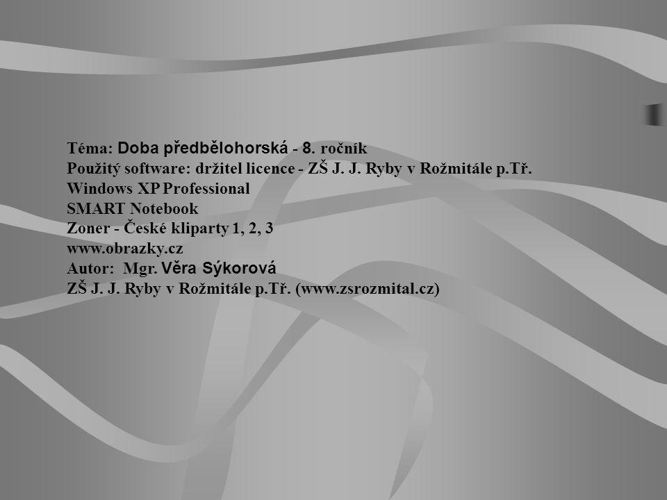 Téma: Doba předbělohorská - 8. ročník Použitý software: držitel licence - ZŠ J. J. Ryby v Rožmitále p.Tř. Windows XP Professional SMART Notebook Zoner