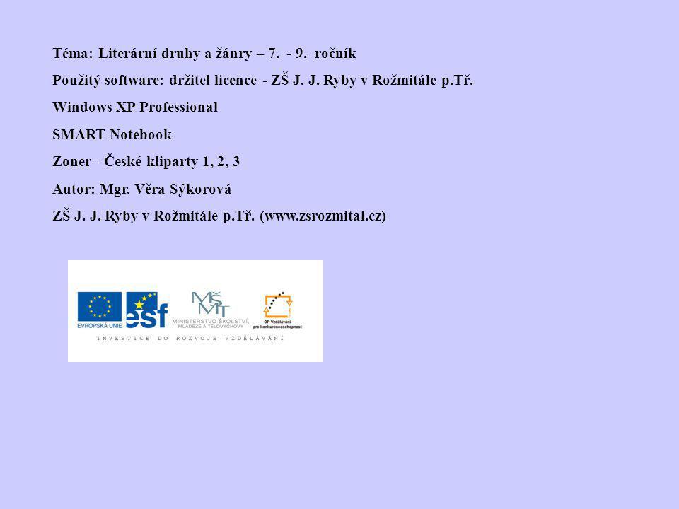 Téma: Literární druhy a žánry – 7.- 9. ročník Použitý software: držitel licence - ZŠ J.