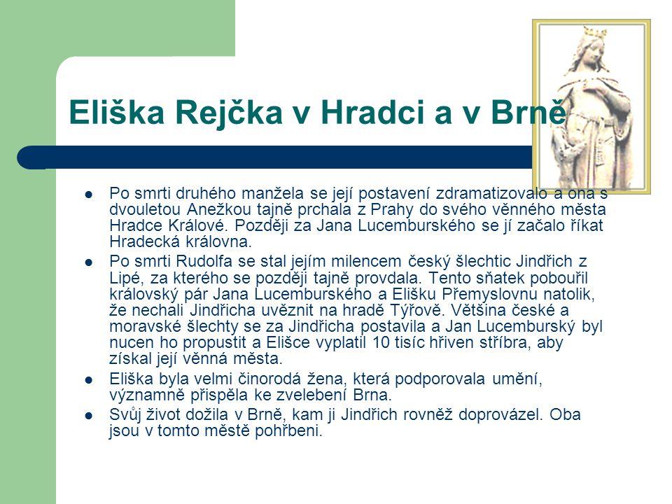 Eliška Rejčka v Hradci a v Brně Po smrti druhého manžela se její postavení zdramatizovalo a ona s dvouletou Anežkou tajně prchala z Prahy do svého věn