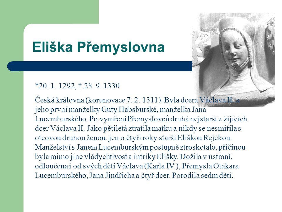 Eliška Přemyslovna *20. 1. 1292, † 28. 9. 1330 Česká královna (korunovace 7. 2. 1311). Byla dcera Václava II. a jeho první manželky Guty Habsburské, m