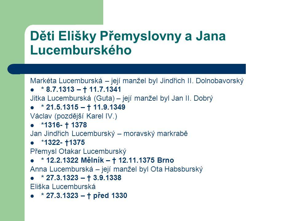 Děti Elišky Přemyslovny a Jana Lucemburského Markéta Lucemburská – její manžel byl Jindřich II. Dolnobavorský * 8.7.1313 – † 11.7.1341 Jitka Lucemburs