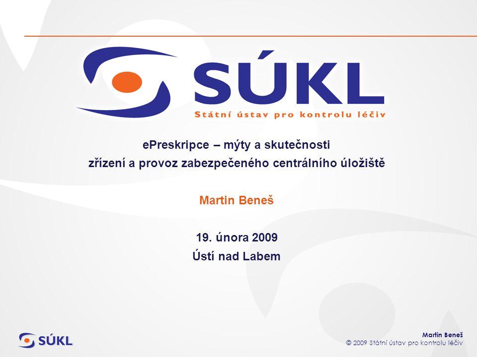 Martin Beneš © 2009 Státní ústav pro kontrolu léčiv ePreskripce – mýty a skutečnosti zřízení a provoz zabezpečeného centrálního úložiště Martin Beneš