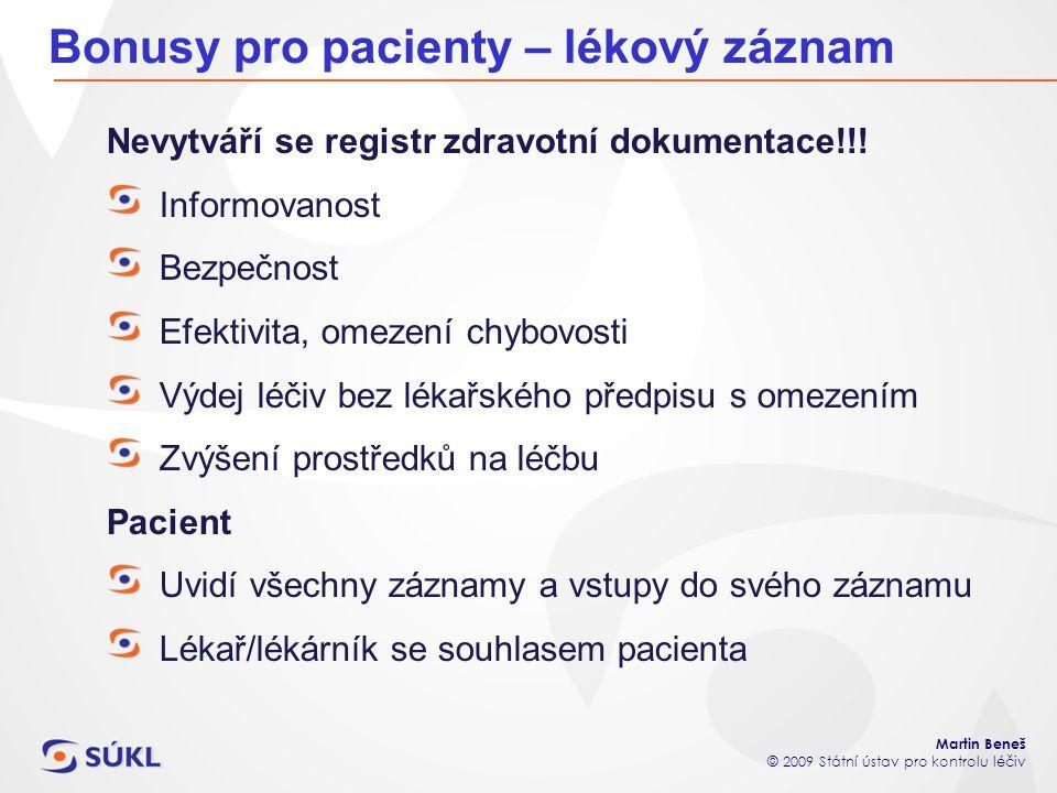 Martin Beneš © 2009 Státní ústav pro kontrolu léčiv Bonusy pro pacienty – lékový záznam Nevytváří se registr zdravotní dokumentace!!! Informovanost Be