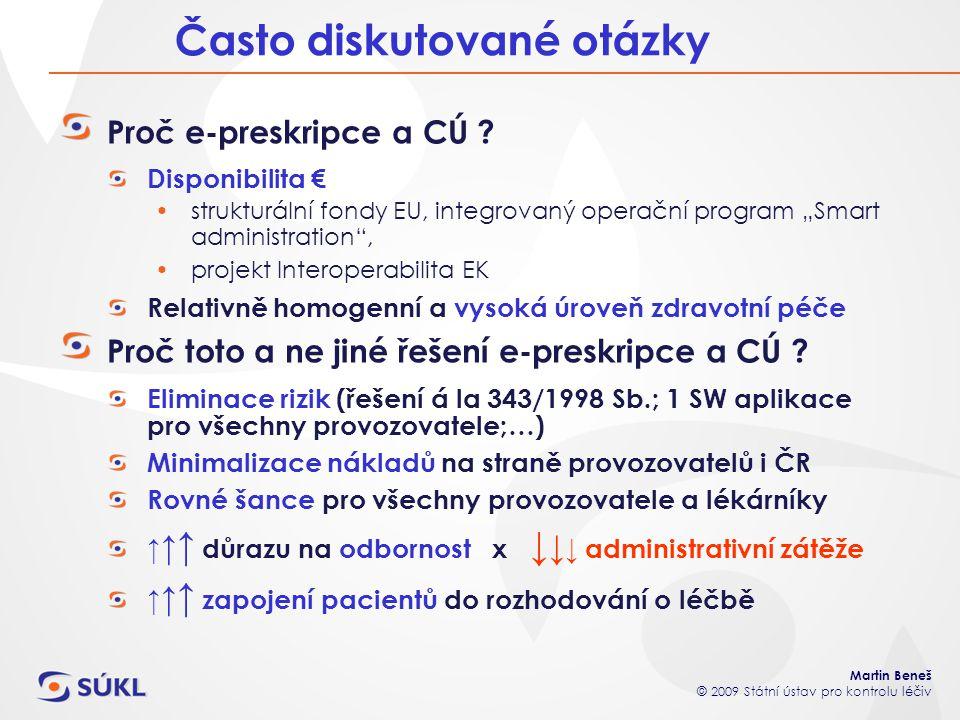 """Martin Beneš © 2009 Státní ústav pro kontrolu léčiv Proč e-preskripce a CÚ ? Disponibilita € strukturální fondy EU, integrovaný operační program """"Smar"""