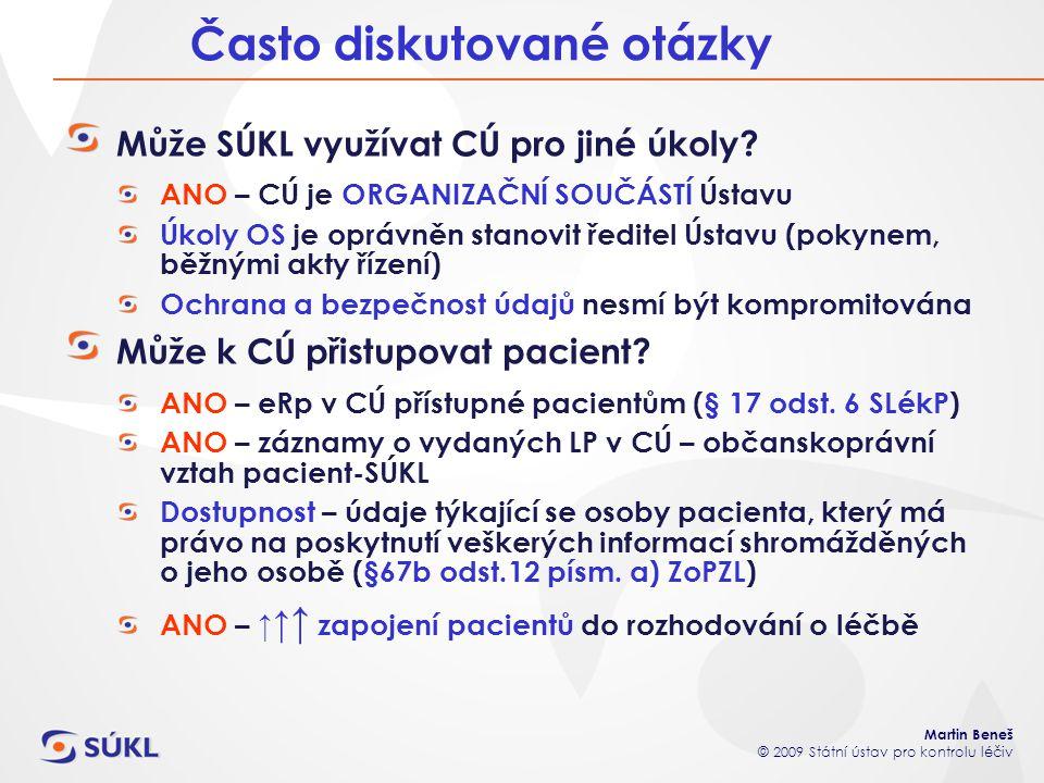 Martin Beneš © 2009 Státní ústav pro kontrolu léčiv Může SÚKL využívat CÚ pro jiné úkoly? ANO – CÚ je ORGANIZAČNÍ SOUČÁSTÍ Ústavu Úkoly OS je oprávněn