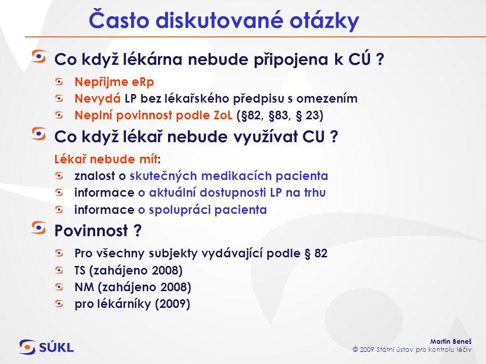 Martin Beneš © 2009 Státní ústav pro kontrolu léčiv Co když lékárna nebude připojena k CÚ ? Nepřijme eRp Nevydá LP bez lékařského předpisu s omezením
