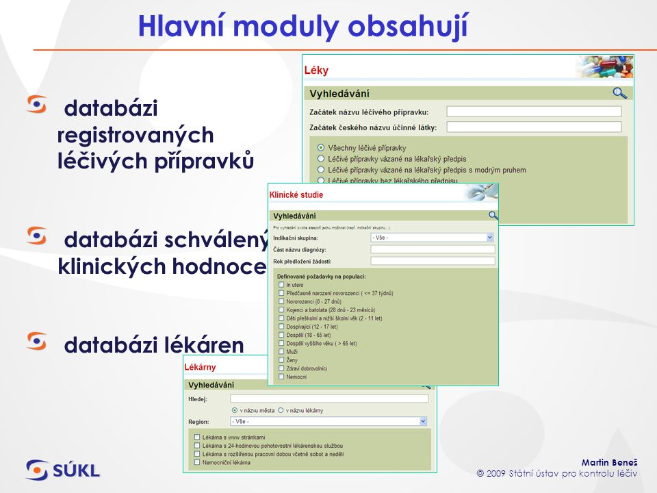 Martin Beneš © 2009 Státní ústav pro kontrolu léčiv Hlavní moduly obsahují databázi registrovaných léčivých přípravků databázi schválených klinických