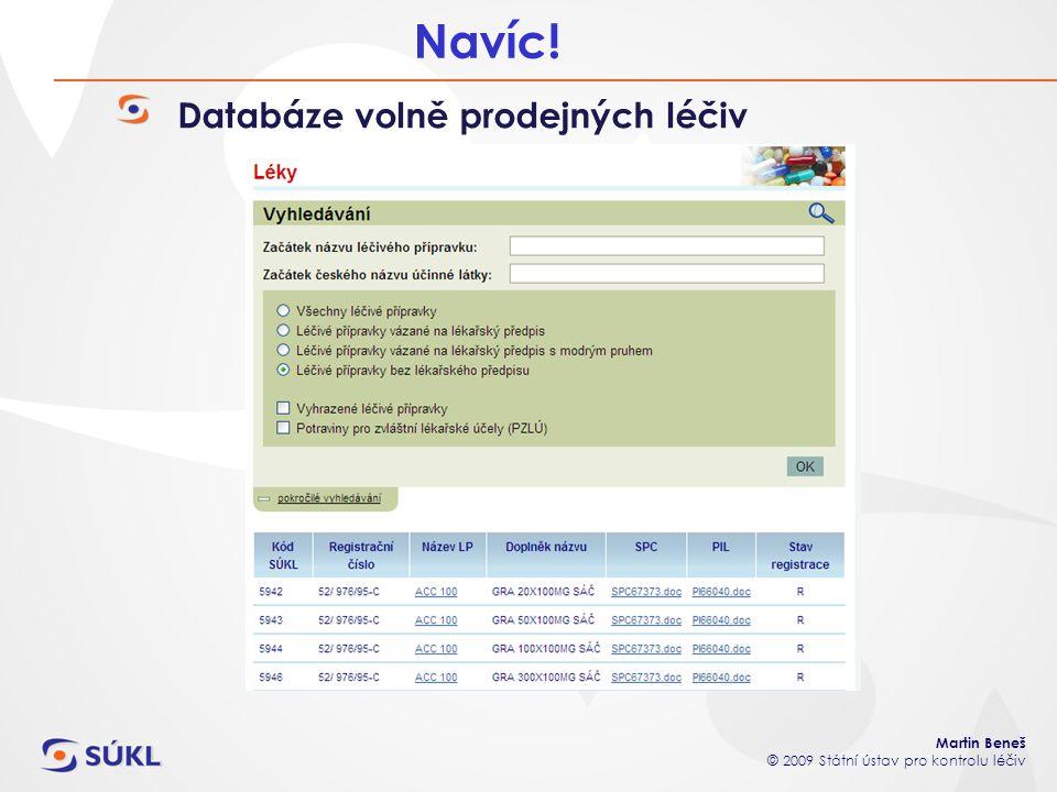 Martin Beneš © 2009 Státní ústav pro kontrolu léčiv Navíc! Databáze volně prodejných léčiv