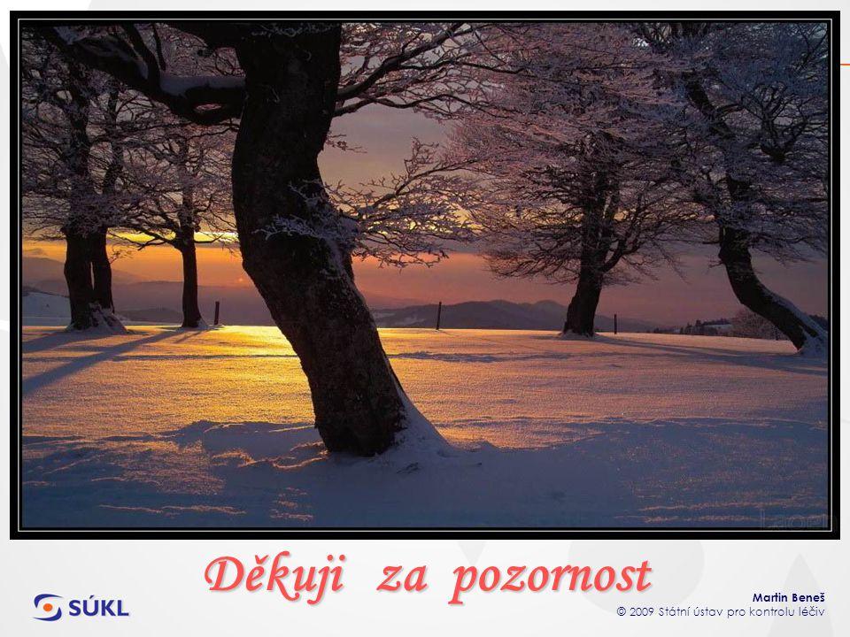 Martin Beneš © 2009 Státní ústav pro kontrolu léčiv Děkuji za pozornost