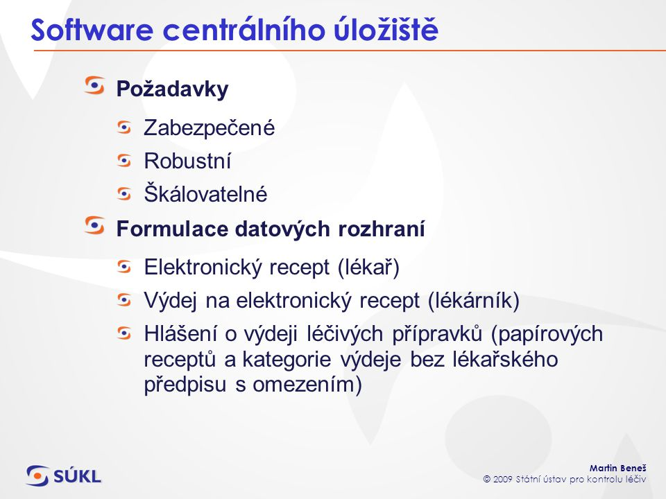 Martin Beneš © 2009 Státní ústav pro kontrolu léčiv Software centrálního úložiště Požadavky Zabezpečené Robustní Škálovatelné Formulace datových rozhr