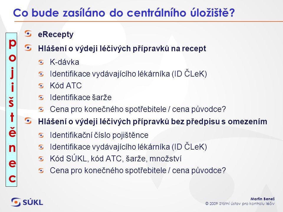 Martin Beneš © 2009 Státní ústav pro kontrolu léčiv Co bude zasíláno do centrálního úložiště.
